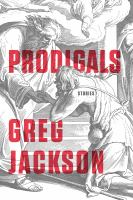 Prodigals : Stories by Jackson, Greg © 2016 (Added: 5/5/16)