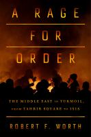 A Rage For Order : The Middle East In Turmoil, From Tahrir Square To Isis by Worth, Robert Forsyth © 2016 (Added: 7/26/16)