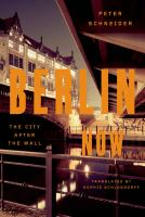 Berlin Now : The City After The Wall by Schneider, Peter © 2014 (Added: 11/6/14)