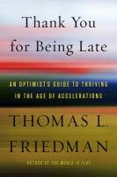 Thank You For Being Late : An Optimist's Guide To Thriving In The Age Of Accelerations by Friedman, Thomas L. © 2016 (Added: 11/30/16)