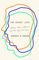 The Secret Life : Three True Stories Of The Digital Age by O'Hagan, Andrew © 2017 (Added: 11/2/17)