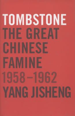 Cover image for Tombstone : the great Chinese famine, 1958-1962