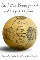 Home And Away : Writing The Beautiful Game by Knausgêard, Karl Ove © 2017 (Added: 9/6/17)
