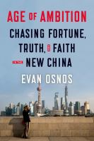 Age Of Ambition : Chasing Fortune, Truth, And Faith In The New China by Osnos, Evan © 2014 (Added: 4/3/15)