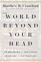 The World Beyond Your Head : On Becoming An Individual In An Age Of Distraction by Crawford, Matthew B. © 2015 (Added: 4/23/15)