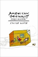 American Originality : Essays On Poetry by Glèuck, Louise © 2017 (Added: 9/11/17)