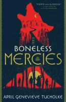 The Boneless Mercies by Tucholke, April Genevieve © 2018 (Added: 12/4/18)