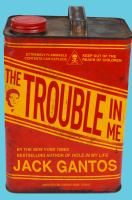The Trouble In Me by Gantos, Jack © 2015 (Added: 1/27/16)