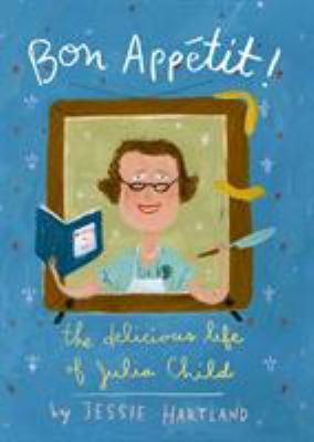 cover photo: Bon Appétit!: The Delicious Life of Julia Child