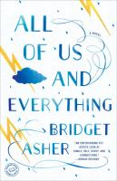 All Of Us And Everything : A Novel by Asher, Bridget © 2015 (Added: 2/9/16)