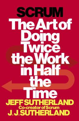 cover of Scrum: The Art of Doing Twice the Work in Half the Time
