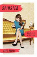 Spinster : Making A Life Of One's Own by Bolick, Kate © 2015 (Added: 5/11/15)