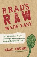 Brad's Raw Book: A 60-Day, 3-Phase Plan for Losing Weight, Increasing Energy, and Optimal Health