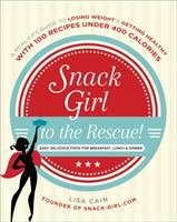 Snack Girl To The Rescue! : Easy, Delicious Food For Breakfast, Lunch & Dinner : A Real Life Guide To Losing Weight & Getting Healthy With 100 Recipes Under 400 Calories by Cain, Lisa © 2014 (Added: 11/5/14)