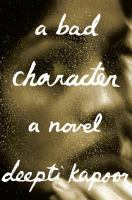 A Bad Character : A Novel by Kapoor, Deepti © 2015 (Added: 4/3/15)