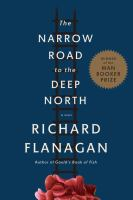 The Narrow Road To The Deep North : A Novel by Flanagan, Richard © 2014 (Added: 11/6/14)