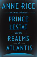 Prince Lestat And The Realms Of Atlantis by Rice, Anne © 2016 (Added: 11/29/16)