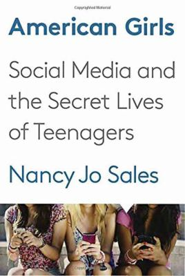 cover of American girls : social media and the secret lives of teenagers