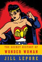 Cover of The Secret History of Wonder Woman by Jill Lepore