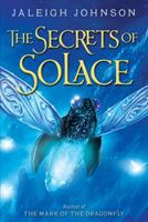 The+secrets+of+solace by Johnson, Jaleigh © 2016 (Added: 7/26/16)