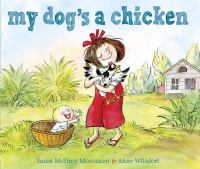 My+dogs+a+chicken by Montanari, Susan McElroy © 2016 (Added: 4/13/16)