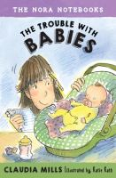 The+trouble+with+babies by Mills, Claudia © 2016 (Added: 9/21/16)