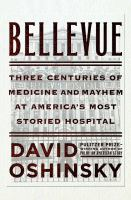 Bellevue : Three Centuries Of Medicine And Mayhem At America's Most Storied Hospital by Oshinsky, David M. © 2016 (Added: 12/28/16)