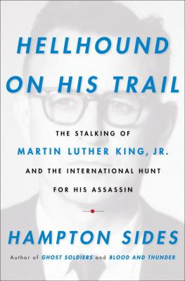 Details about Hellhound on his trail : the stalking of Martin Luther King, Jr. and the international hunt for his assassin