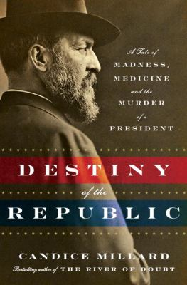 Details about The destiny of the republic : a tale of madness, medicine and the murder of a president