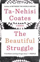 The Beautiful Struggle : A Memoir by Coates, Ta-Nehisi © 2009 (Added: 8/17/16)