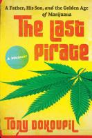 The Last Pirate : A Father, His Son, And The Golden Age Of Marijuana by Dokoupil, Tony © 2014 (Added: 11/5/14)