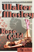 Rose Gold : An Easy Rawlins Mystery by Mosley, Walter © 2014 (Added: 1/20/15)