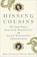 Hissing Cousins : The Untold Story Of Eleanor Roosevelt And Alice Roosevelt Longworth by Peyser, Marc N. © 2015 (Added: 3/31/15)