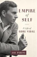 Empire Of Self : A Life Of Gore Vidal by Parini, Jay © 2015 (Added: 4/20/16)