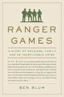 Ranger Games : A Story Of Soldiers, Family, And An Inexplicable Crime by Blum, Ben © 2017 (Added: 9/14/17)