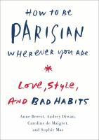 Cover of How to Be Parisian, Wherever You Are: Love, Style and Bad Habits