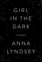 Girl in the Dark by Anna Lyndsey