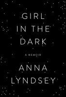 Girl in the Dark by Anna Lyndsey