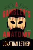 A Gambler's Anatomy : A Novel by Lethem, Jonathan © 2016 (Added: 10/18/16)