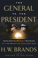 The General Vs. The President : Macarthur And Truman At The Brink Of Nuclear War by Brands, H. W. © 2016 (Added: 10/14/16)
