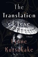 The Translation Of Love : A Novel by Kutsukake, Lynne © 2016 (Added: 5/9/16)