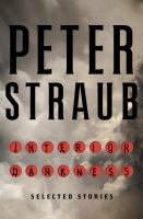 Interior Darkness : Selected Stories by Straub, Peter © 2016 (Added: 5/5/16)