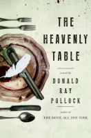 The Heavenly Table : A Novel by Pollock, Donald Ray © 2016 (Added: 8/26/16)