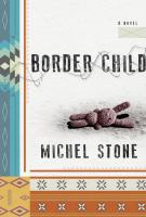 Border Child : A Novel by Stone, Michel © 2017 (Added: 4/17/17)