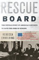 Rescue Board : The Untold Story Of America's Efforts To Save The Jews Of Europe by Erbelding, Rebecca © 2018 (Added: 10/10/18)