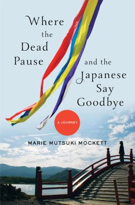 cover of Where the dead pause, and the Japanese say goodbye : a journey