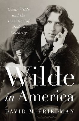 cover of Wilde in America : Oscar Wilde and the Invention of Modern Celebrity