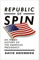 Republic Of Spin : An Inside History Of The American Presidency by Greenberg, David © 2016 (Added: 4/18/16)