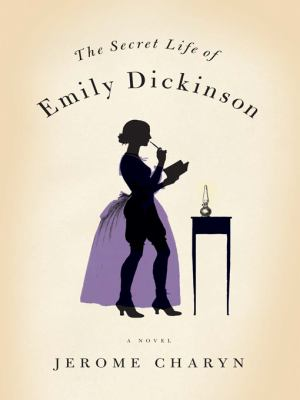 The secret life of Emily Dickinson : a novel