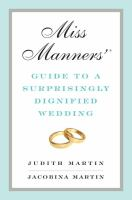 Miss Manners'® guide to a surprisingly dignified wedding